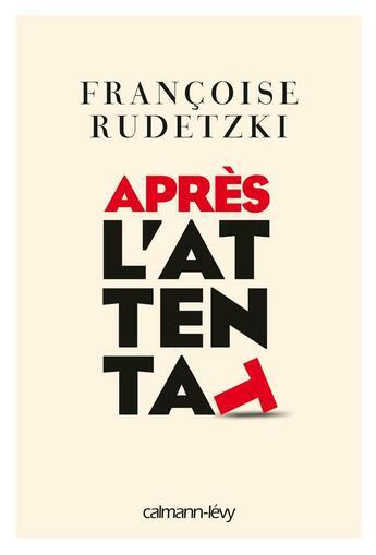 Couverture du livre « Apres l'attentat » de Francoise Rudetzki aux éditions Calmann-levy
