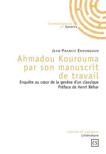 Couverture du livre « Ahmadou Kourouma par son manuscrit de travail ; enquête au coeur de la genèse d'un classique » de Jean-Francis Ekoungoun aux éditions Connaissances Et Savoirs