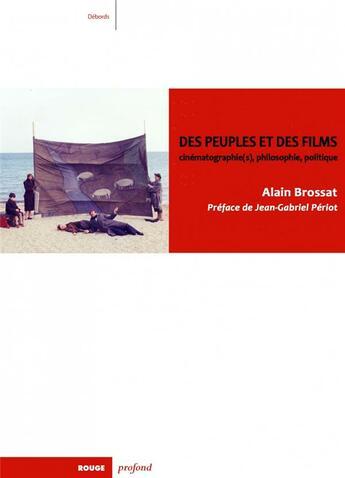 Couverture du livre « Des peuples et des films ; cinématographie(s), philosophie, politique » de Alain Brossat aux éditions Rouge Profond