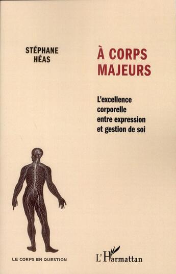 Couverture du livre « à corps majeurs ; l'excellence corporelle entre expression et gestion de soi » de Stephane Heas aux éditions Harmattan