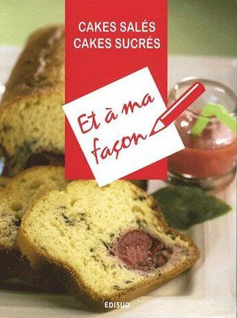 Couverture du livre « Cakes salés, cakes sucrés et à ma façon » de Collectif aux éditions Edisud