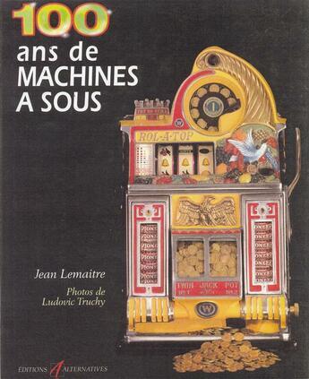 Couverture du livre « 100 Ans De Machines A Sous » de Jean Lemaitre aux éditions Gallimard