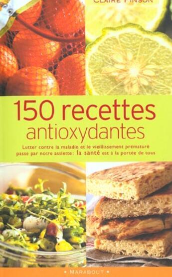 Couverture du livre « 150 Recettes Anti-Oxydantes » de Claire Pinson aux éditions Marabout