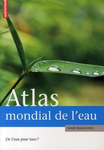 Couverture du livre « Atlas mondial de l'eau ; de l'eau pour tous ? » de David Blanchon aux éditions Autrement