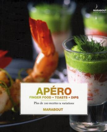 Couverture du livre « Apéros, finger food, toasts, dips ; plus de 100 recettes et variations » de Murdoch aux éditions Marabout