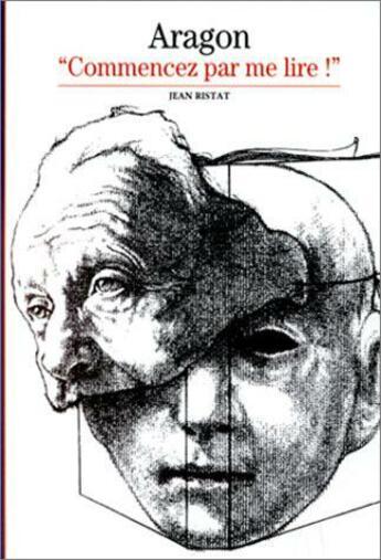 Couverture du livre « Aragon - commencez par me lire ! » de Jean Ristat aux éditions Gallimard
