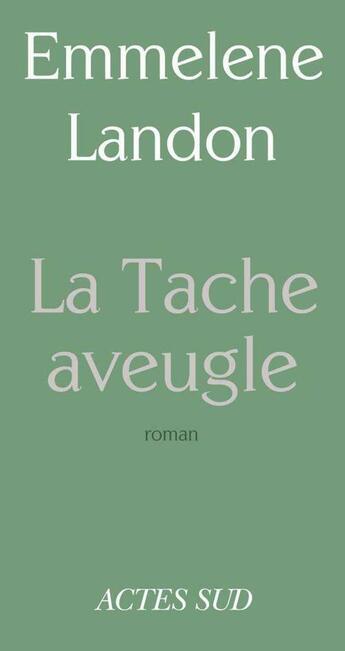Couverture du livre « La tache aveugle » de Emmelene Landon aux éditions Editions Actes Sud