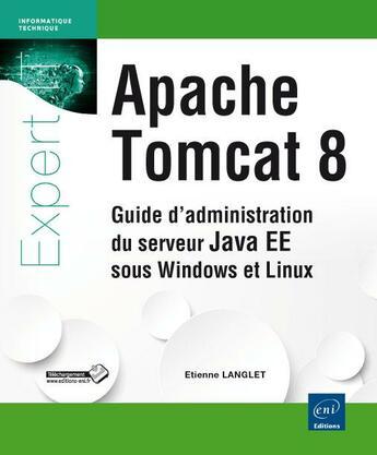 Couverture du livre « Apache Tomcat 8 ; guide d'administration du serveur Java EE 7 sous Windows et Linux » de Etienne Langlet aux éditions Eni