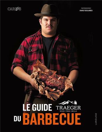 Couverture du livre « La guide Traeger du barbecue » de Charly Deslandes et Carlos Bear aux éditions Larousse