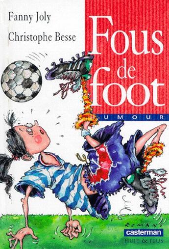 Couverture du livre « Fous de foot » de Fanny Joly et Christophe Besse aux éditions Casterman
