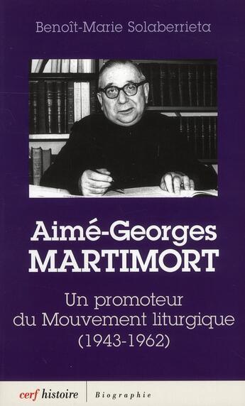 Couverture du livre « Aimé-Georges Martimort ; un promoteur du mouvement liturgique (1943-1962) » de Benoit-Marie Solaberrieta aux éditions Cerf