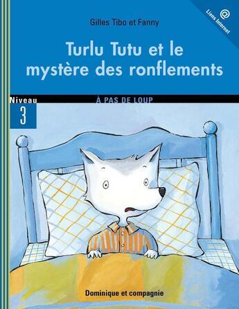 Couverture du livre « Turlu Tutu et le mystère des ronflements ; niveau 3 » de Gilles Tibo et Fanny aux éditions Heritage - Dominique Et Compagnie