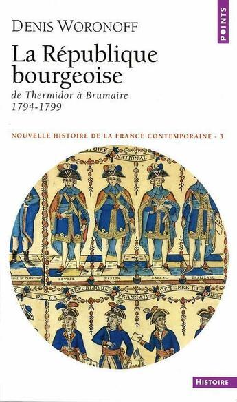 Couverture du livre « La République bourgeoise ; de Thermidor à Brumaire, 1794-1799 » de Denis Woronoff aux éditions Points