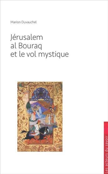 Couverture du livre « Jérusalem, al Bouraq et le vol mystique » de Marion Duvauchel aux éditions Les Acteurs Du Savoir
