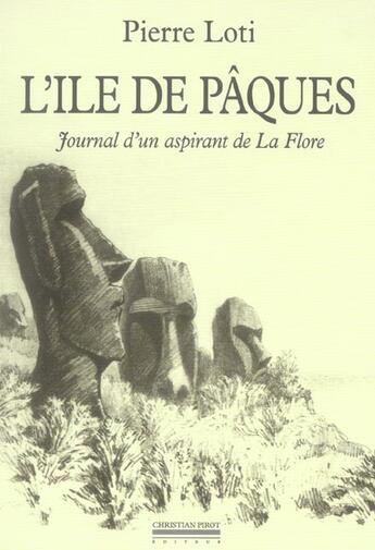 Couverture du livre « L' ile de paques - journal d'un aspirant de la flore » de Pierre Loti aux éditions Pirot