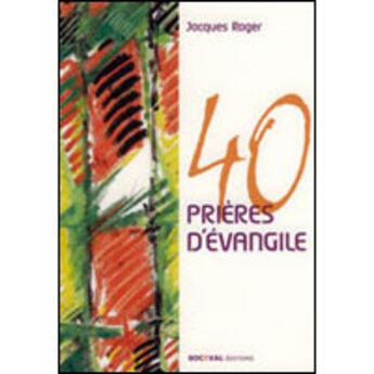 Couverture du livre « 40 prières d'évangile » de Jacques Roger aux éditions Artege