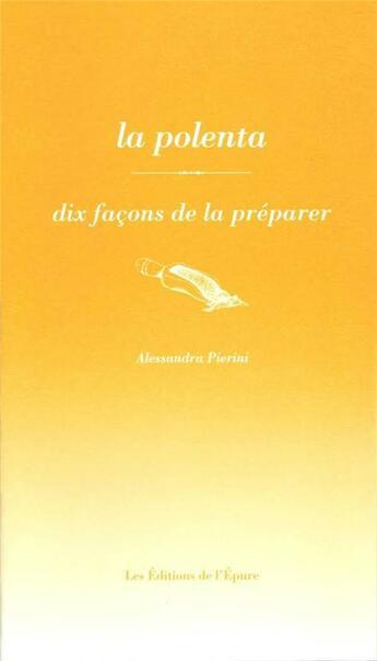 Couverture du livre « La polenta, dix façons de la préparer » de Alessandra Pierini aux éditions Epure