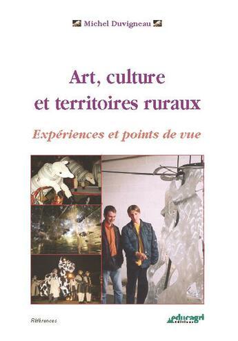 Couverture du livre « Art, culture et territoires ruraux » de Michel Duvigneau aux éditions Educagri