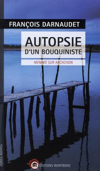 Couverture du livre « Autopsie d'un bouquiniste ; chester himes à Arcachon » de Francois Darnaudet aux éditions Wartberg