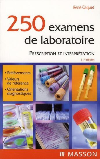 Couverture du livre « 250 examens de laboratoire ; prescription et interprétation (11e édition) » de Rene Caquet aux éditions Elsevier-masson