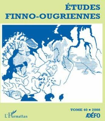 Couverture du livre « Études finno-ougriennes t.40 (édition 2008) » de Collectif aux éditions L'harmattan