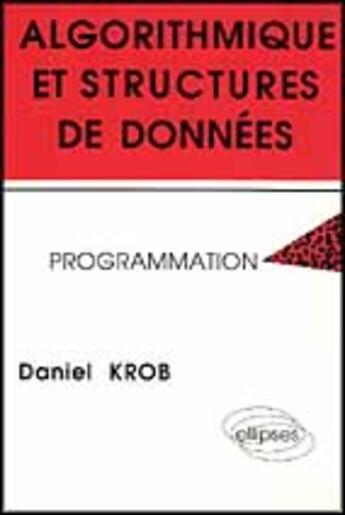 Couverture du livre « Algorithmique et structures de donnees - programmation » de Daniel Krob aux éditions Ellipses Marketing