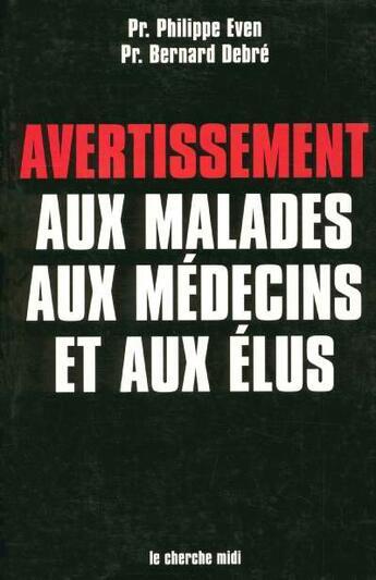Couverture du livre « Avertissement aux malades, aux medecins et aux elus » de Philippe Even aux éditions Cherche Midi