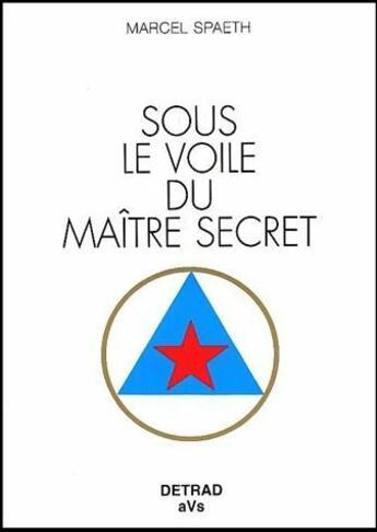 Couverture du livre « Sous le voile du maître secret » de Marcel Spaeth aux éditions Detrad Avs