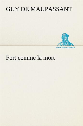 Couverture du livre « Fort Comme La Mort » de Guy de Maupassant aux éditions Tredition