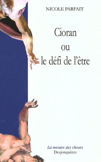 Couverture du livre « Cioran Ou Le Defi De L'Etre » de Nicole Parfait aux éditions Desjonqueres