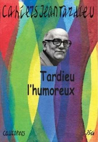 Couverture du livre « Cahiers Jean Tardieu N 3 - Tardieu L'Humoreux » de Collectif aux éditions Calliopees
