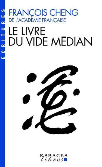 Couverture du livre « Le livre du vide médian » de Francois Cheng aux éditions Albin Michel