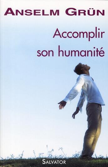 Couverture du livre « Accomplir son humanité » de Anselm Grun aux éditions Salvator