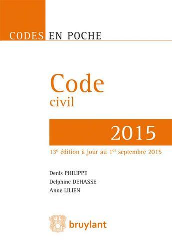 Couverture du livre « Code civil 2015 (13e édition) » de Denis Philippe et Delphine Dehasse et Anne Lilien aux éditions Bruylant