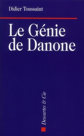 Couverture du livre « Le génie de Danone » de Didier Toussaint aux éditions Descartes & Cie