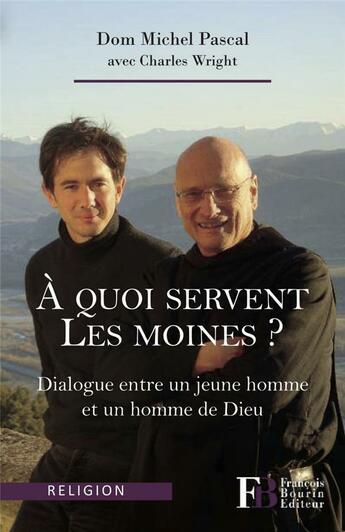 Couverture du livre « À quoi servent les moines ? » de Michel Pascal et Charles Wright aux éditions Francois Bourin