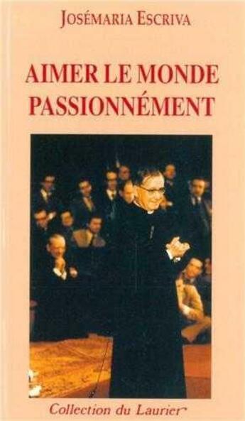 Couverture du livre « Aimer le monde passionnément » de Josemaria Escriva aux éditions Le Laurier