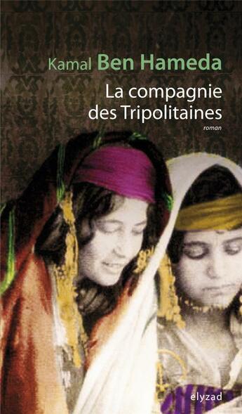 Couverture du livre « La compagnie des Tripolitaines » de Kamal Ben Hameda aux éditions Elyzad