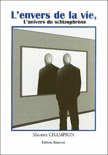 Couverture du livre « L'envers de la vie ; l'univers du schizophrène » de Maurice Champion aux éditions Benevent