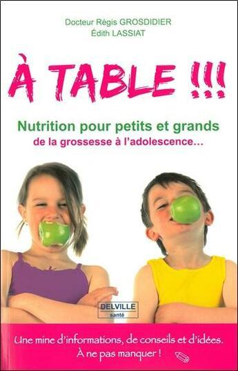 Couverture du livre « à table !!! passeport ; nutrition pour petits et grands, de la grossesse à l'adolescence... » de Regis Grosdidier et Edith Lassiat aux éditions Delville