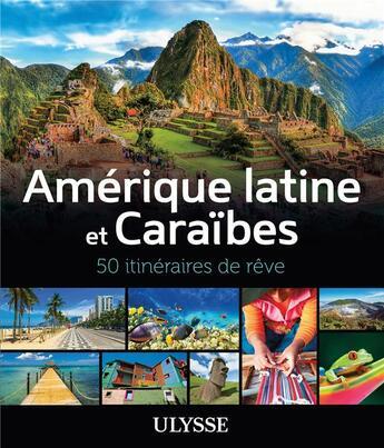 Couverture du livre « Amérique latine et Caraïbes ; 50 itinéraires de rêve » de Collectif aux éditions Ulysse