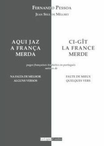 Couverture du livre « Ci-gît la France ; merde ; faute de mieux » de Fernando Pessoa aux éditions Ligne D'ombre - Sagh