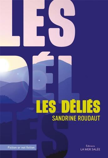 Couverture du livre « Les déliés » de Sandrine Roudaut aux éditions La Mer Salee