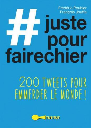 Couverture du livre « #justepourfairechier ; 200 tweets pour emmerder le monde ! » de Francois Jouffa et Frederic Pouhier aux éditions Tut Tut