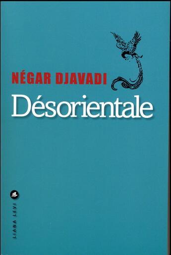Couverture du livre « Désorientale » de Negar Djavadi aux éditions Liana Levi