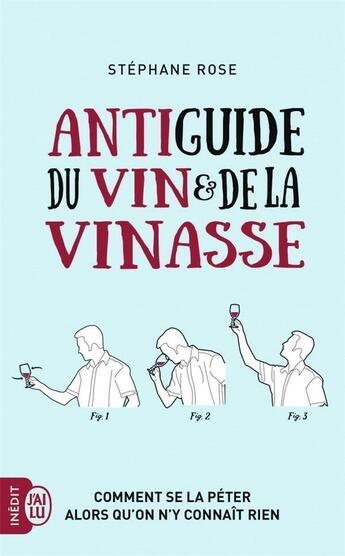 Couverture du livre « Antiguide du vin et de la vinasse » de Stephane Rose aux éditions J'ai Lu