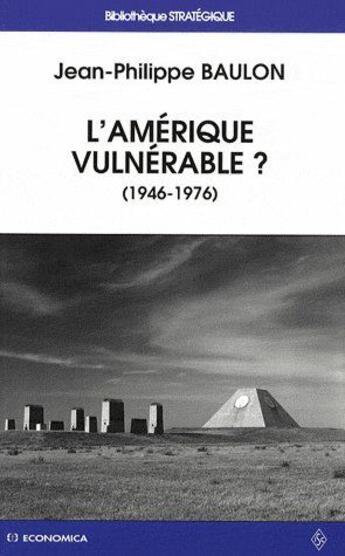 Couverture du livre « L'Amérique vulnérable ? (1946-1976) » de Jean-Philippe Baulon aux éditions Economica