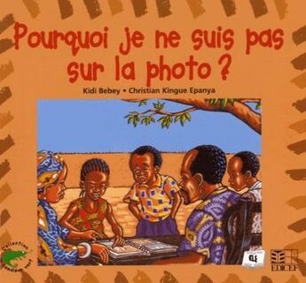 Couverture du livre « Pourquoi je ne suis pas sur la photo ? » de Kidi Bebey aux éditions Edicef