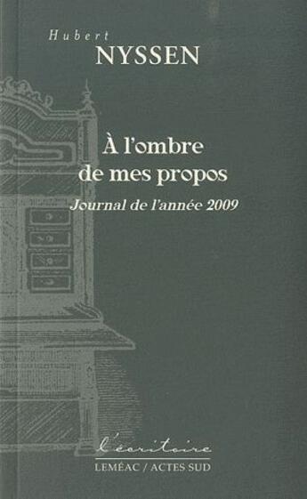 Couverture du livre « À l'ombre de mes propos ; journal de l'année 2009 » de Hubert Nyssen aux éditions Actes Sud