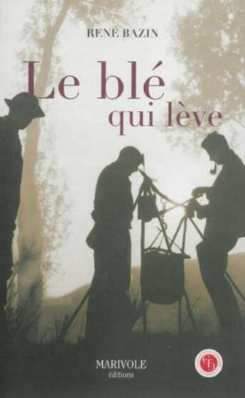 Couverture du livre « Le blé qui lève » de Rene Bazin aux éditions Marivole